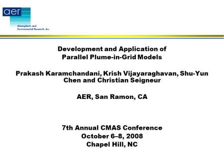Development and Application of Parallel Plume-in-Grid Models Prakash Karamchandani, Krish Vijayaraghavan, Shu-Yun Chen and Christian Seigneur AER, San.