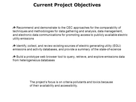 Current Project Objectives The project's focus is on criteria pollutants and toxics because of their availability and accessibility. Recommend and demonstrate.
