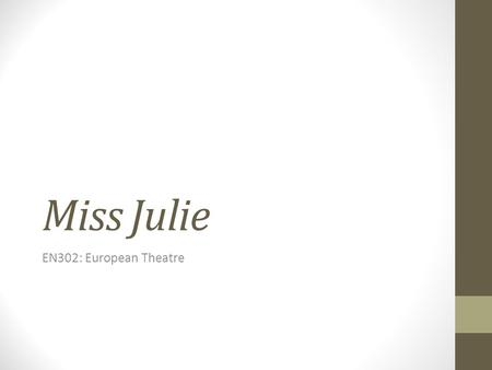 Miss Julie EN302: European Theatre.