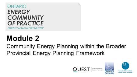 Module 2 Community Energy Planning within the Broader Provincial Energy Planning Framework.