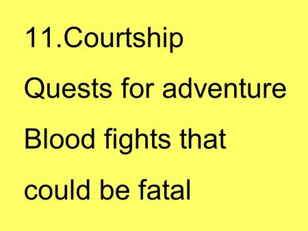 11.Courtship Quests for adventure Blood fights that could be fatal.