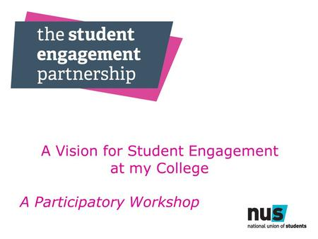 A Vision for Student Engagement at my College A Participatory Workshop.