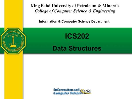 ICS202 Data Structures King Fahd University of Petroleum & Minerals College of Computer Science & Engineering Information & Computer Science Department.