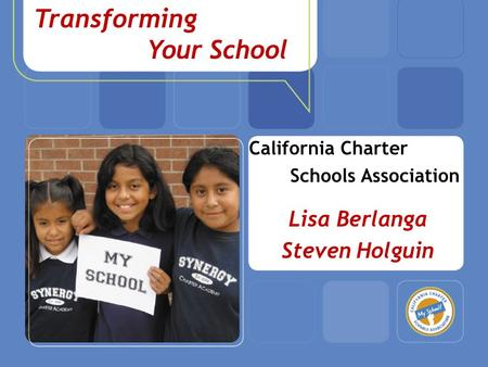 How to Start a Charter School California Charter Schools Association Lisa Berlanga Steven Holguin Convert To ˅ Transforming Your School.