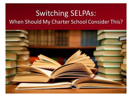 Switching SELPAs: When Should My Charter School Consider This?