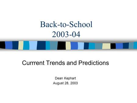 Back-to-School 2003-04 Currrent Trends and Predictions Dean Kephart August 28, 2003.