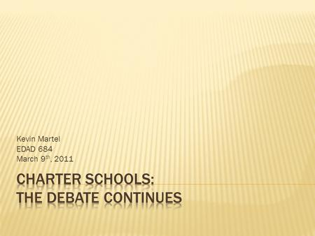 Kevin Martel EDAD 684 March 9 th, 2011.  Schools that receive public money. They may also receive private donations, but are not subject to some of the.