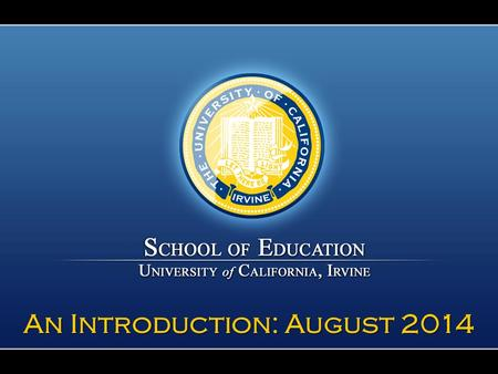 An Introduction: August 2014. Our Mission The School of Education seeks to promote educational success and achievement of ethnically and economically.