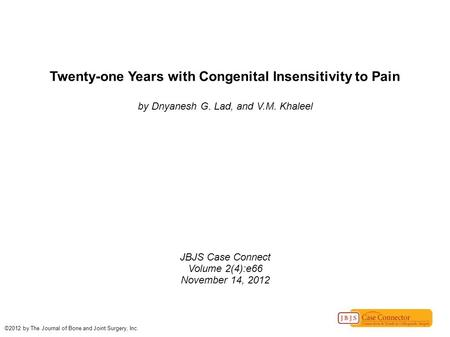 Twenty-one Years with Congenital Insensitivity to Pain by Dnyanesh G. Lad, and V.M. Khaleel JBJS Case Connect Volume 2(4):e66 November 14, 2012 ©2012 by.