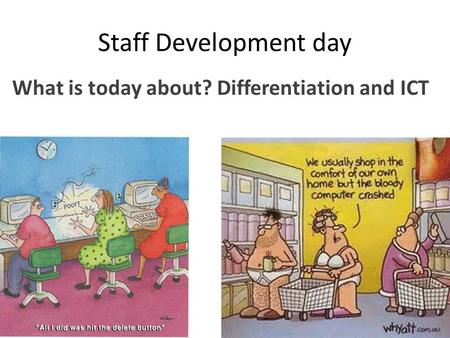 Staff Development day What is today about? Differentiation and ICT.