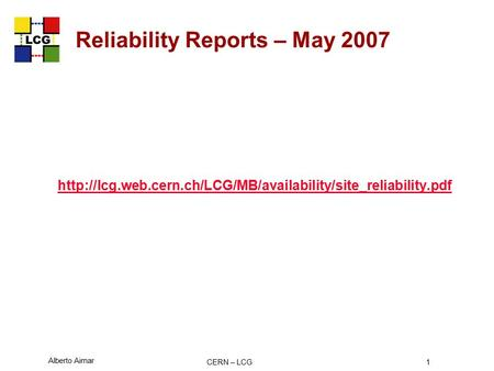 Alberto Aimar CERN – LCG1 Reliability Reports – May 2007