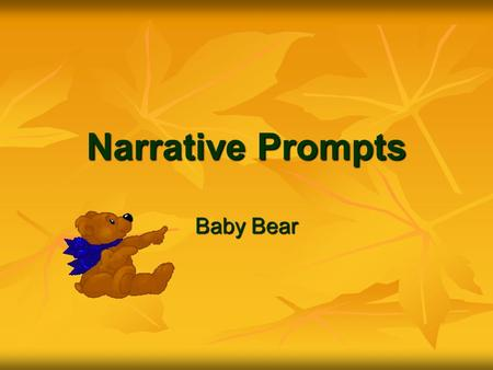 Narrative Prompts Baby Bear. Writing Situation: Pretend you found a small baby bear on the school grounds and took it home. Graphic Organizer.