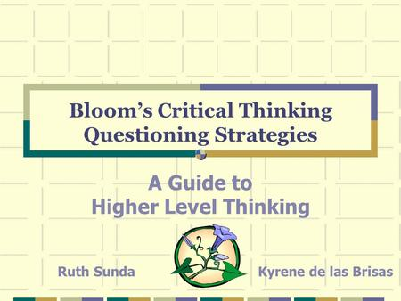 Bloom's Critical Thinking Questioning Strategies A Guide to Higher Level Thinking Ruth SundaKyrene de las Brisas.