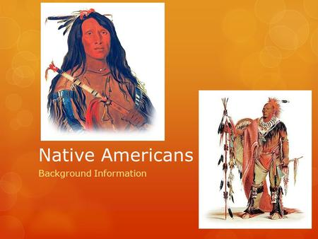Native Americans Background Information. The Eastern Woodlands  Where did they live?  North & South Carolina, Tennessee, Georgia, Florida, Kentucky,
