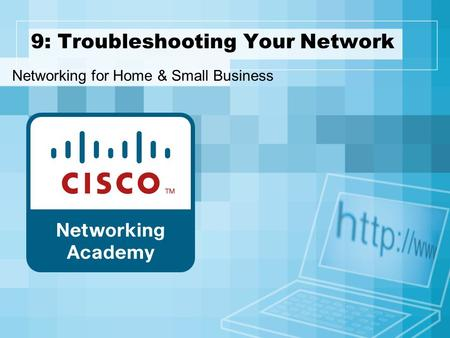 9: Troubleshooting Your Network Networking for Home & Small Business.