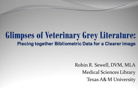 Robin R. Sewell, DVM, MLA Medical Sciences Library Texas A& M University.