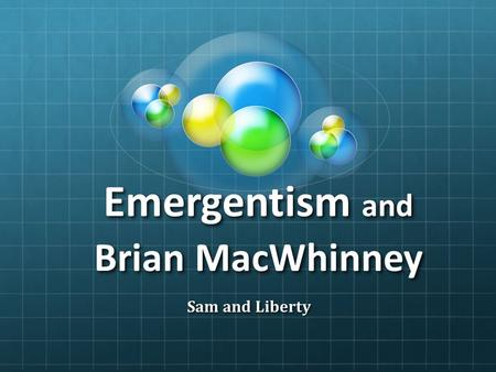 Emergentism and Brian MacWhinney Sam and Liberty.