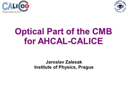 Optical Part of the CMB for AHCAL-CALICE Jaroslav Zalesak Institute of Physics, Prague.