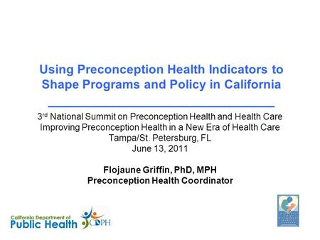 Flojaune Griffin, PhD, MPH Preconception Health Coordinator