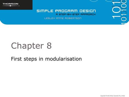 Chapter 8 First steps in modularisation. Objectives To introduce modularisation as a means of dividing a problem into subtasks To present hierarchy charts.
