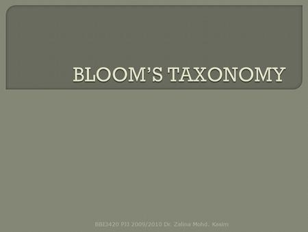 BBI3420 PJJ 2009/2010 Dr. Zalina Mohd. Kasim.  Bloom's taxonomy of Educational Objectives (1956) provides 6 levels of thinking and questioning. A close.