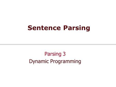 Sentence Parsing Parsing 3 Dynamic Programming. Jan 2009 Speech and Language Processing - Jurafsky and Martin 2 Acknowledgement  Lecture based on  Jurafsky.