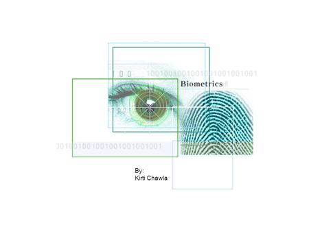 "By: Kirti Chawla. Definition Biometrics utilize ""something you are"" to authenticate identification. This might include fingerprints, retina pattern, iris,"