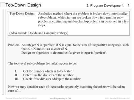 2. Program Development Intro Programming in C++ Computer Science Dept Va Tech August 2001 ©2001 Barnette ND & McQuain WD 1 Top-Down Design:A solution method.