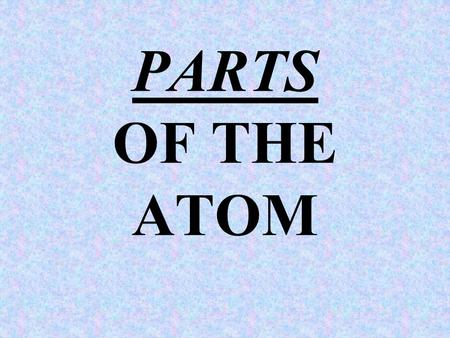 PARTS OF THE ATOM. SIZE OF THE ATOM ATOMS RANGE IN SIZES OF 1X10 -10 TO 5X10 -10 METERS IN DIAMETER.
