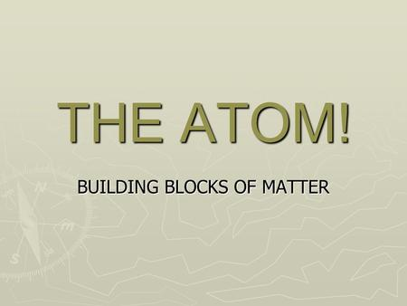 THE ATOM! BUILDING BLOCKS OF MATTER. Rutherford! ► The gold foil experiment ► Shot alpha particles (helium nuclei) at gold foil 4 Mass number charge 2+