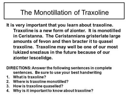 It is very important that you learn about traxoline. Traxoline is a new form of zionter. It is monotilled in Ceristanna. The Ceristannians gristerlate.