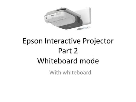 Epson Interactive Projector Part 2 Whiteboard mode With whiteboard.
