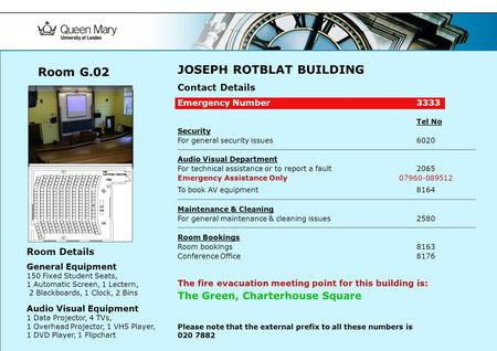 JOSEPH ROTBLAT BUILDING Contact Details Emergency Number3333 Tel No Security For general security issues 6020 Audio Visual Department For technical assistance.