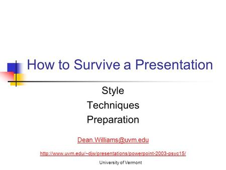 University of Vermont How to Survive a Presentation Style Techniques Preparation