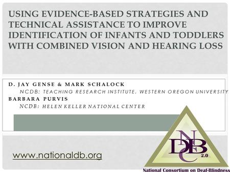 D. JAY GENSE & MARK SCHALOCK NCDB: TEACHING RESEARCH INSTITUTE, WESTERN OREGON UNIVERSITY BARBARA PURVIS NCDB: HELEN KELLER NATIONAL CENTER USING EVIDENCE-BASED.