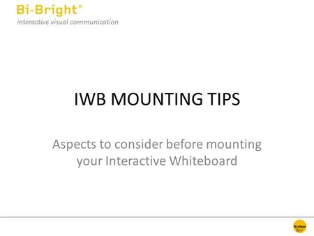 IWB MOUNTING TIPS Aspects to consider before mounting your Interactive Whiteboard.