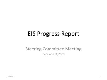 EIS Progress Report Steering Committee Meeting December 3, 2008 11/29/20151.