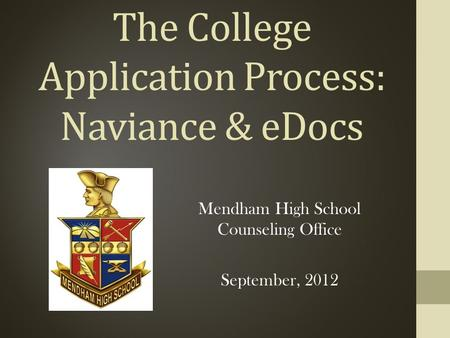 The College Application Process: Naviance & eDocs Mendham High School Counseling Office September, 2012.