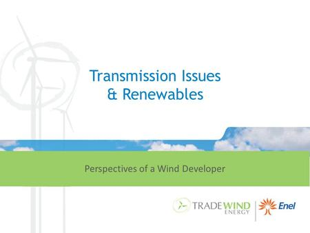 Transmission Issues & Renewables Perspectives of a Wind Developer.