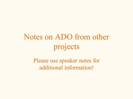 Notes on ADO from other projects Please use speaker notes for additional information!