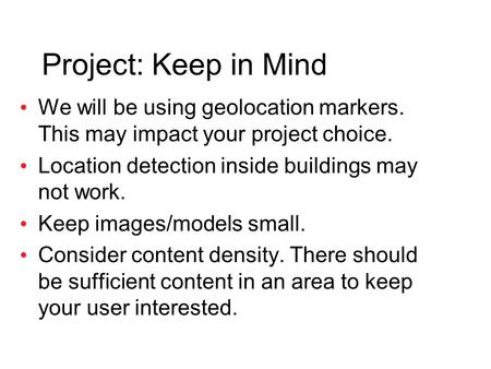 Project: Keep in Mind We will be using geolocation markers. This may impact your project choice. Location detection inside buildings may not work. Keep.
