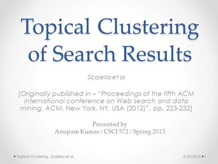 "Topical Clustering of Search Results Scaiella et al [Originally published in – ""Proceedings of the fifth ACM international conference on Web search and."