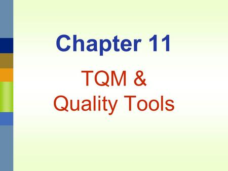 Chapter 11 TQM & Quality Tools. Management 3620Chapter 11 TQM and Quality Tools11-2 Total Quality Management A philosophy that involves everyone in an.