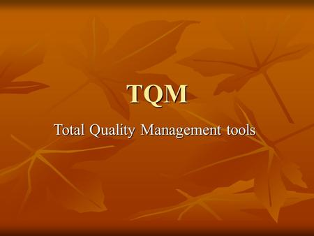 TQM Total Quality Management tools. Pareto Principle Most effects come from few causes. Most effects come from few causes. Pareto rule: 80% of the problems.