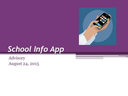 School Info App Advisory August 24, 2015. School Info App YES!! FBHS has a mobile app! If you have the app, raise your hand. Let's check it out…