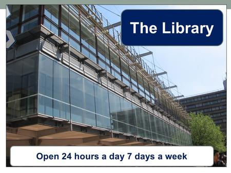 Open 24 hours a day 7 days a week The Library. Your PhD…. Understanding your topic Literature searching Access to Library resources Finding published.