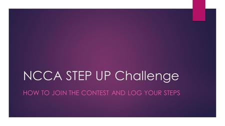 NCCA STEP UP Challenge HOW TO JOIN THE CONTEST AND LOG YOUR STEPS.