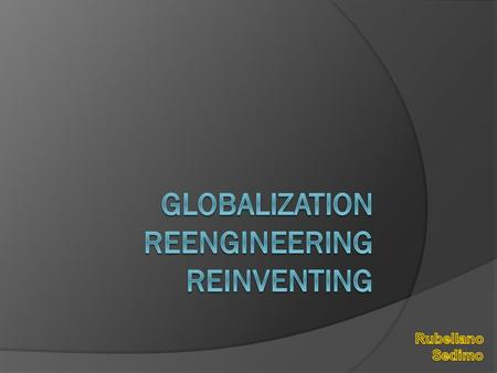 GLOBALIZATION -Has to do with processes of international integration arising from increasing human connectivity and interchange of worldviews, products,