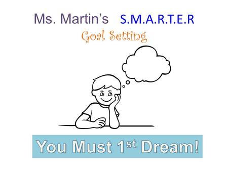 Ms. Martin's S.M.A.R.T.E.R Goal Setting. Your Fire! Your Drive! Your MAGIC!
