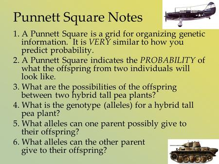 Punnett Square Notes 1. A Punnett Square is a grid for organizing genetic information. It is VERY similar to how you predict probability. 2. A Punnett.
